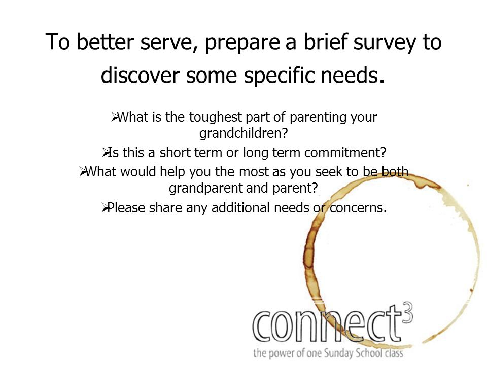 To better serve, prepare a brief survey to discover some specific needs.