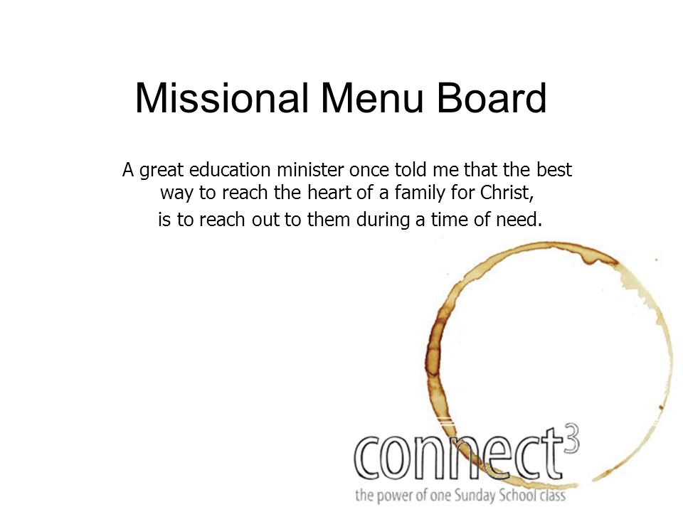 Missional Menu Board A great education minister once told me that the best way to reach the heart of a family for Christ, is to reach out to them during a time of need.