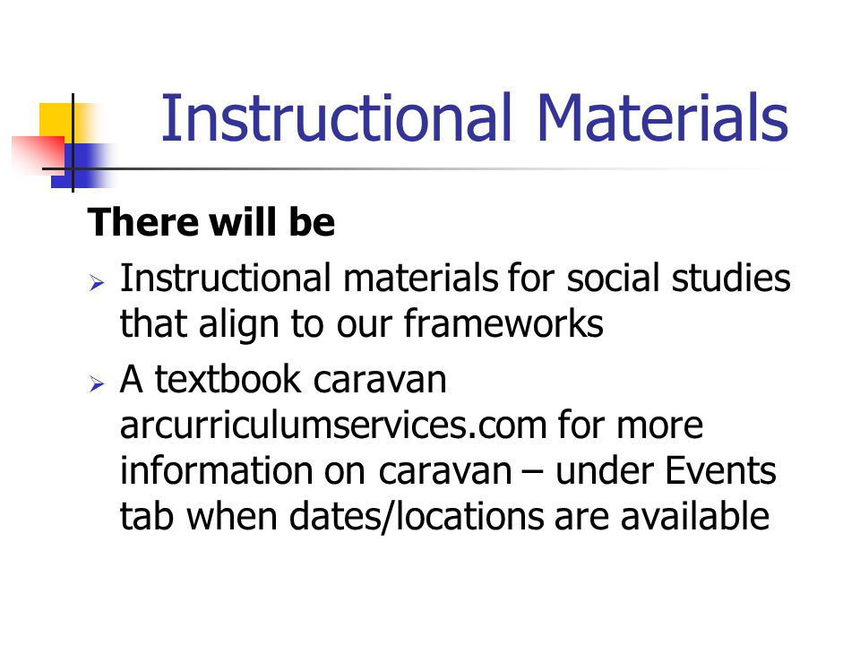 Instructional Materials There will be  Instructional materials for social studies that align to our frameworks  A textbook caravan arcurriculumservices.com for more information on caravan – under Events tab when dates/locations are available