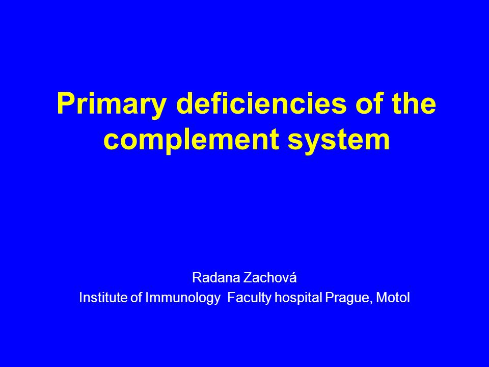 Primary deficiencies of the complement system Radana Zachová Institute of Immunology Faculty hospital Prague, Motol