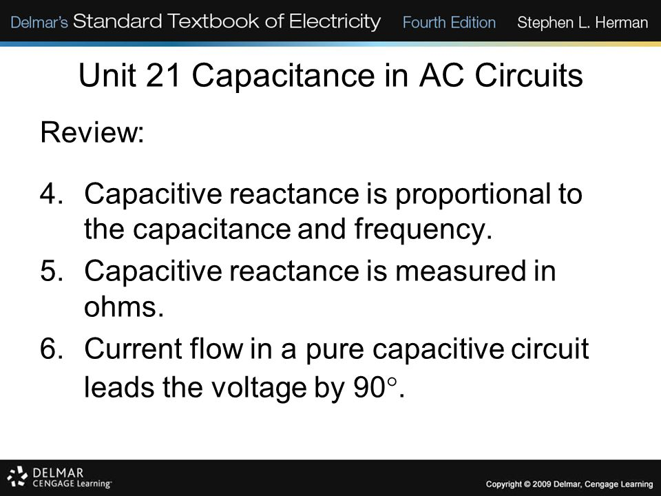 Unit 21 Capacitance in AC Circuits Review: 4.Capacitive reactance is proportional to the capacitance and frequency.