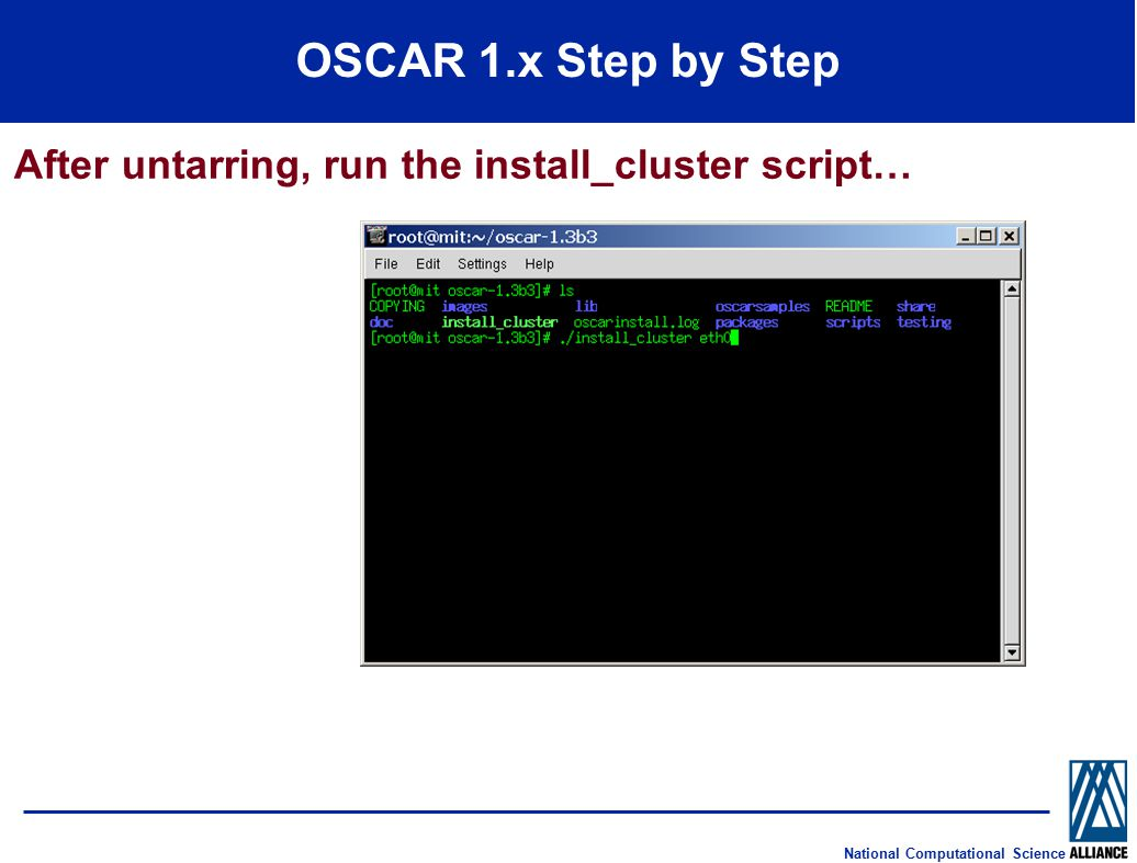 National Computational Science OSCAR 1.x Step by Step After untarring, run the install_cluster script…