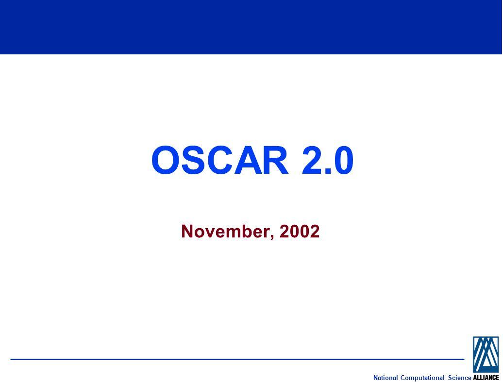National Computational Science OSCAR 2.0 November, 2002