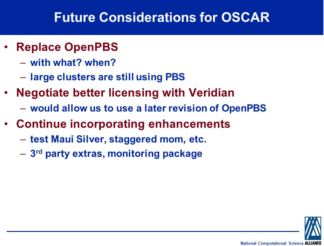 National Computational Science Future Considerations for OSCAR Replace OpenPBS –with what.