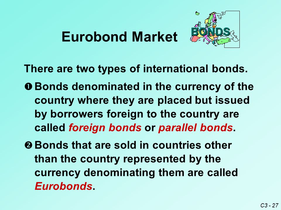 C3 - 27 Eurobond Market There are two types of international bonds.