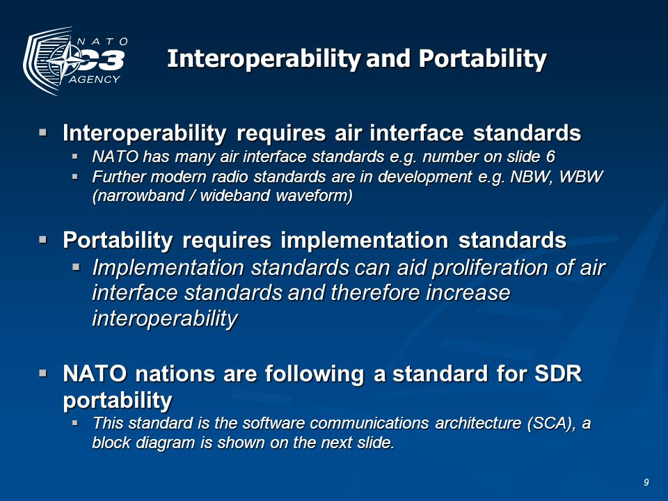 20 SDR in and beyond NATO  SDR Forum  SCA WG, Public safety SIG, Market trends  Address wider markets  OMG  Software Based Communications  NATO Research & Technology Organisation  Technical focus for national SDR activities  NATO SDR Users Group  Electro-political  To establish commitment among nations to exploit the benefits of SDR technology for multinational interoperability  NATO links to ESSOR, LOI etc  NC3A  Support NATO & Alliance on SDR  Waveform porting, development & library