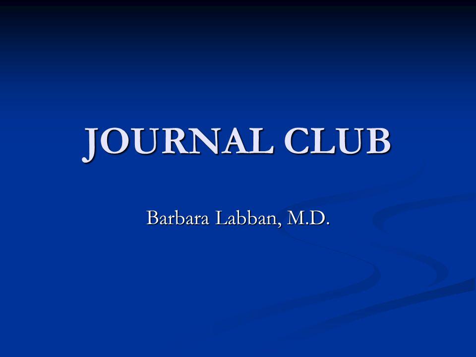 JOURNAL CLUB Barbara Labban, M.D.