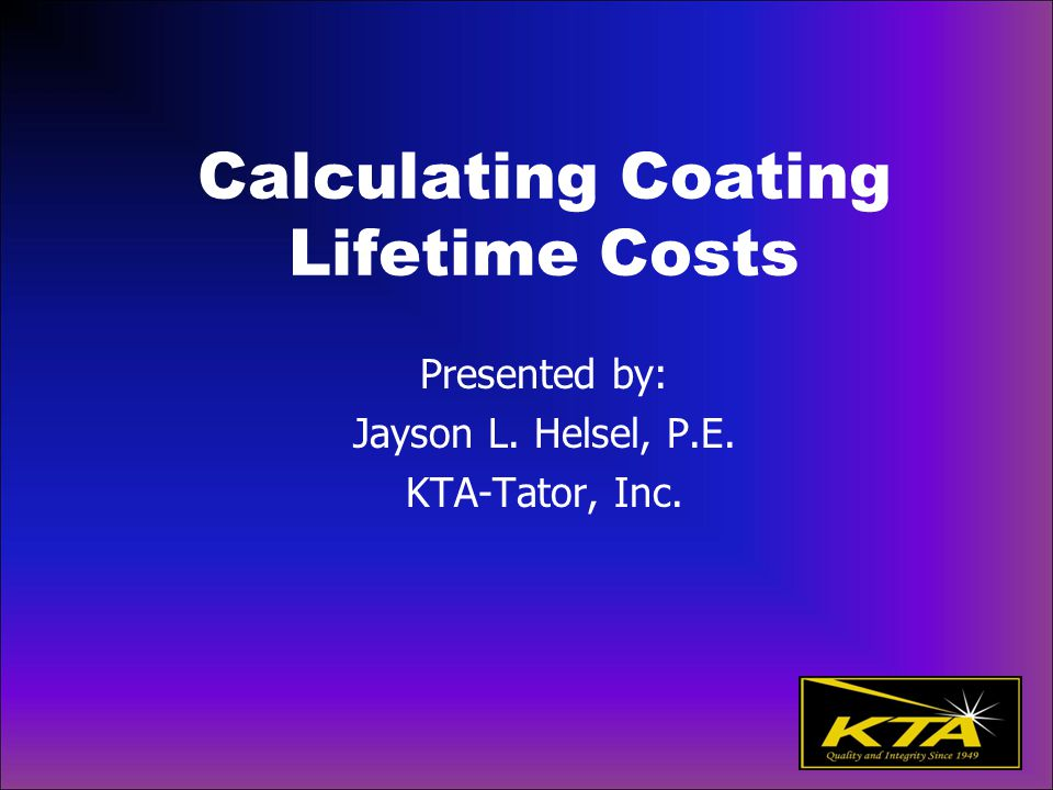 Learning Outcomes Completion of this webinar will enable the participant to:  Define various service environments  Identify suitable coating systems for intended service  Describe a typical maintenance painting sequence  Calculate installed cost for coating systems  Perform economic analysis  Calculate coating lifetime cost