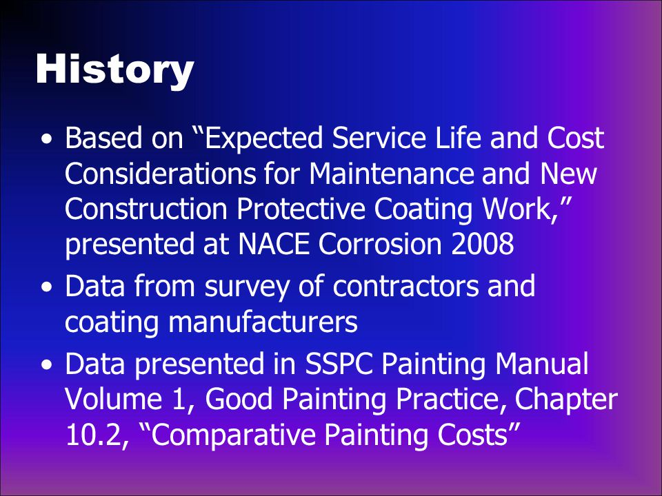 Maintenance Painting Example Service Environment: C3 Surface Preparation: Abrasive Blast Cleaning Coating system: 2 coat epoxy P life = 12 years  Spot touch up @ 12 years  Maintenance repaint @ 16 years  Full repaint @ 22 years