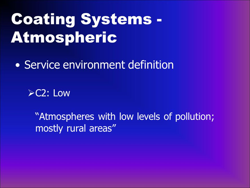 Coating Systems - Atmospheric Service environment definition  C3: Medium Urban and industrial atmospheres, moderate sulfur dioxide pollution; coastal areas with low salinity Production rooms with high humidity and some air pollution (e.g., food processing plants, laundries, breweries, dairies)