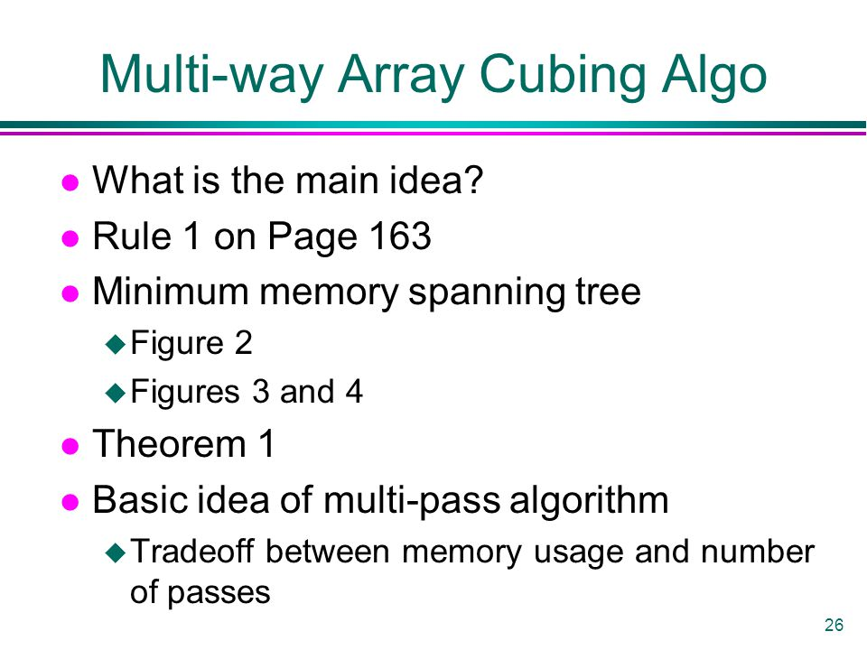26 Multi-way Array Cubing Algo l What is the main idea.