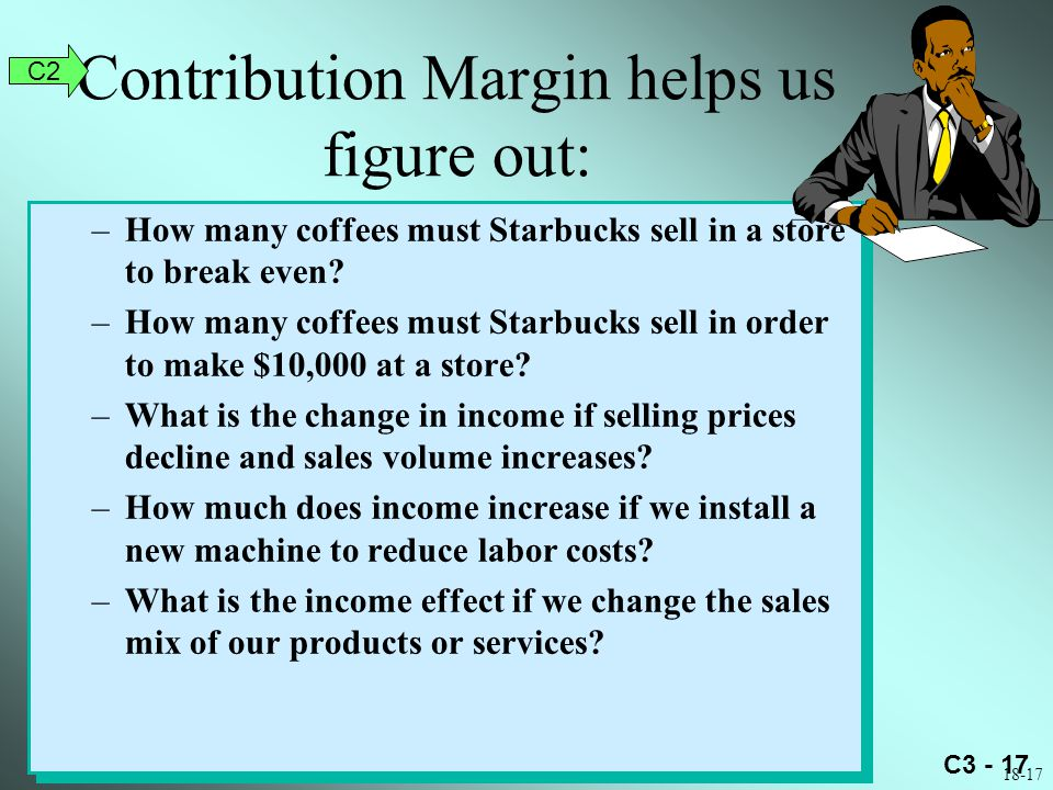 C3 - 17 –How many coffees must Starbucks sell in a store to break even.