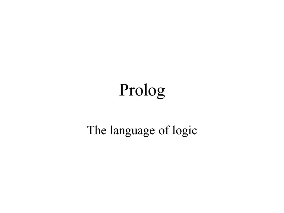 Prolog The language of logic