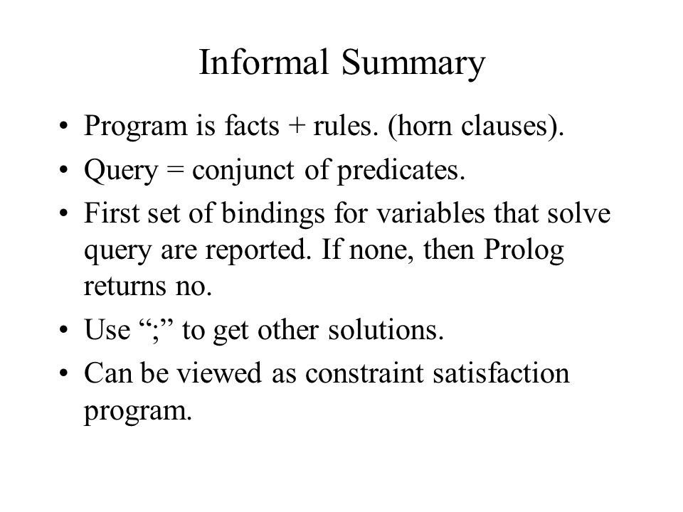 Informal Summary Program is facts + rules. (horn clauses).