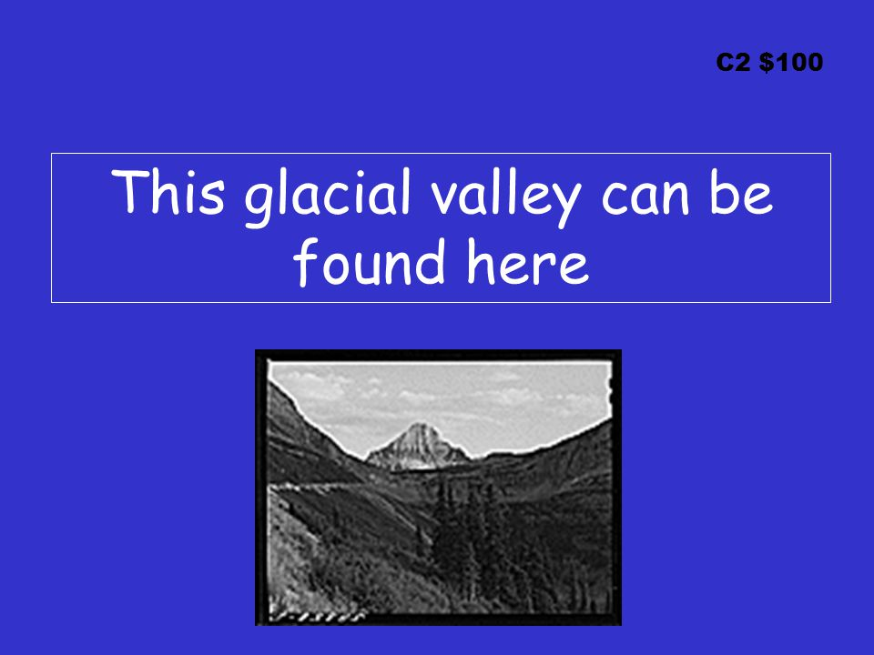 C2 $100 This glacial valley can be found here