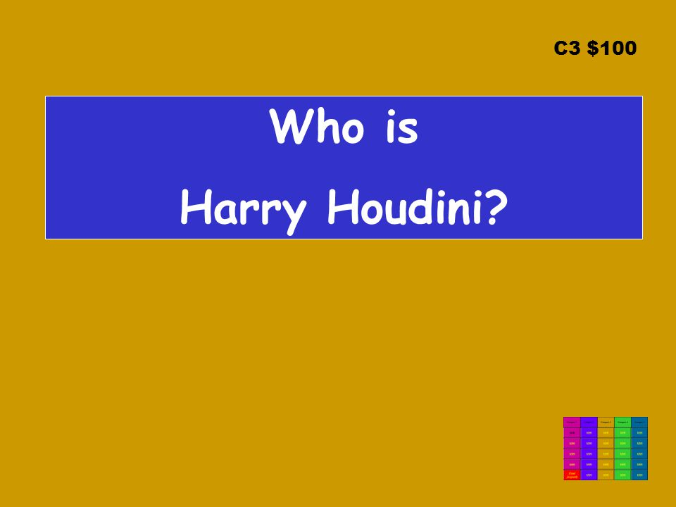 C3 $100 Who is Harry Houdini