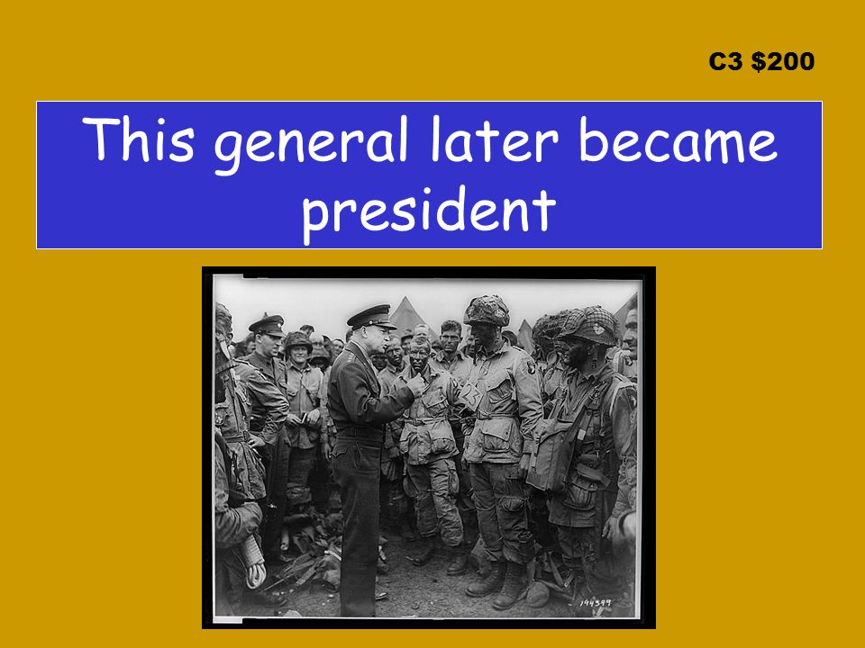 C3 $200 This general later became president