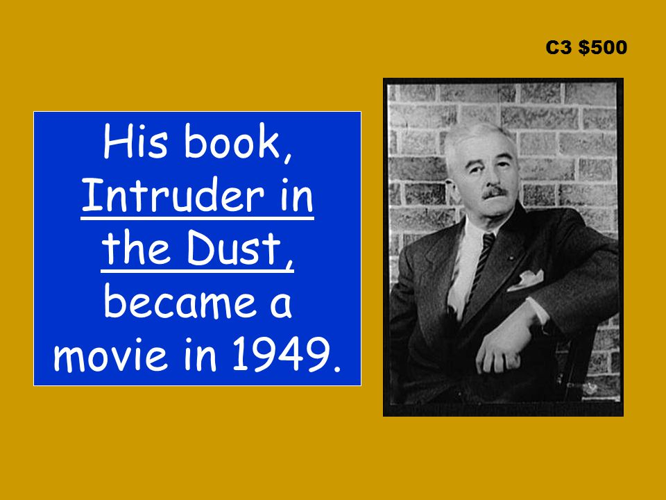 C3 $500 His book, Intruder in the Dust, became a movie in 1949.