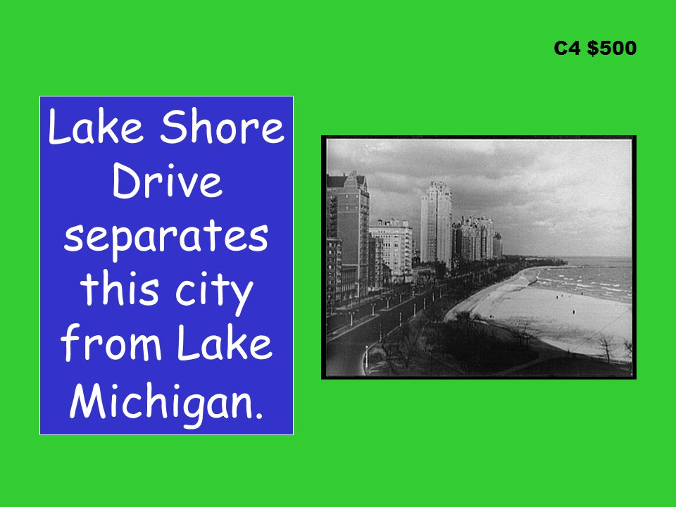 C4 $500 Lake Shore Drive separates this city from Lake Michigan.
