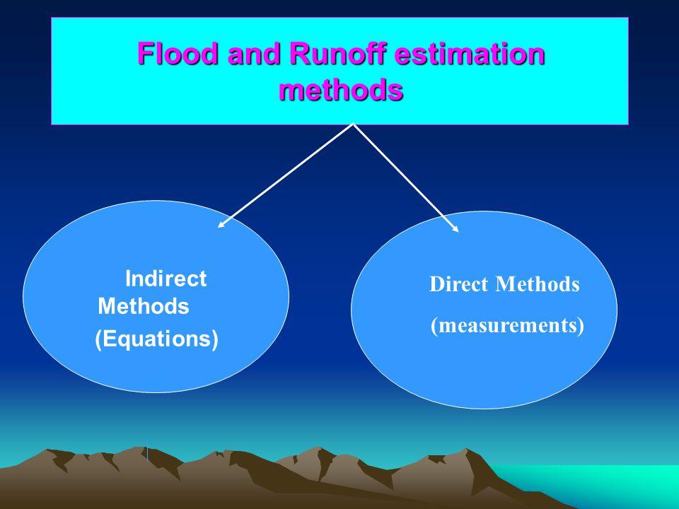 Flood and Runoff estimation methods Direct Methods (measurements) Indirect Methods (Equations)