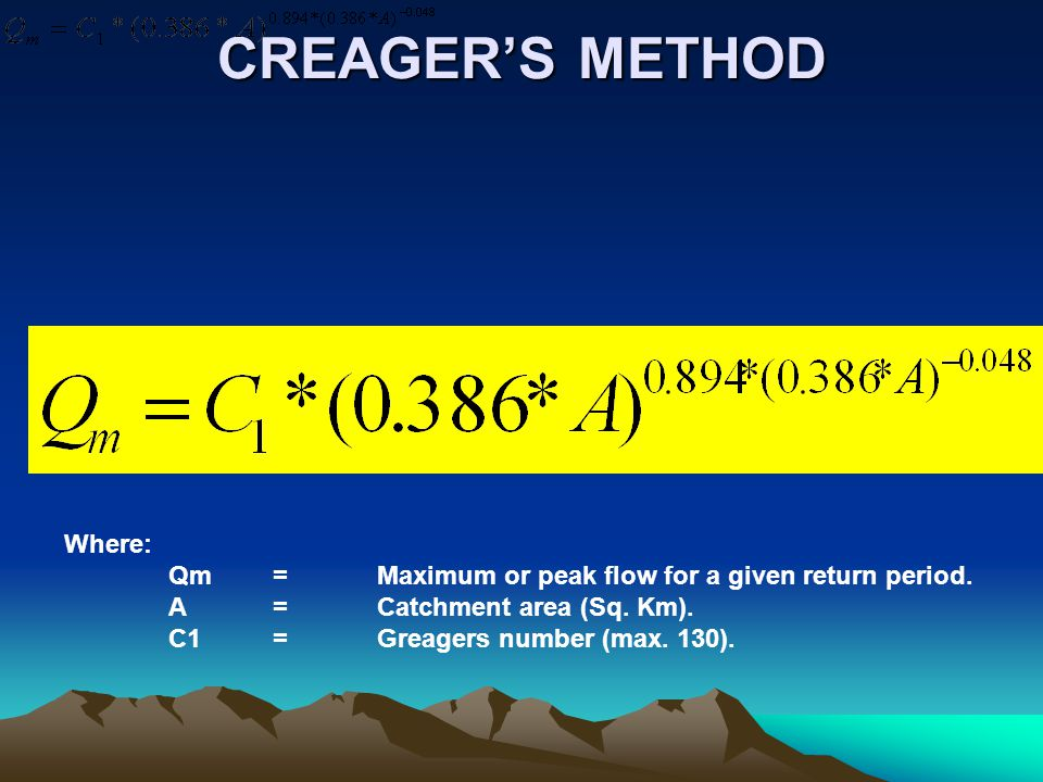 CREAGER'S METHOD Where: Qm= Maximum or peak flow for a given return period.