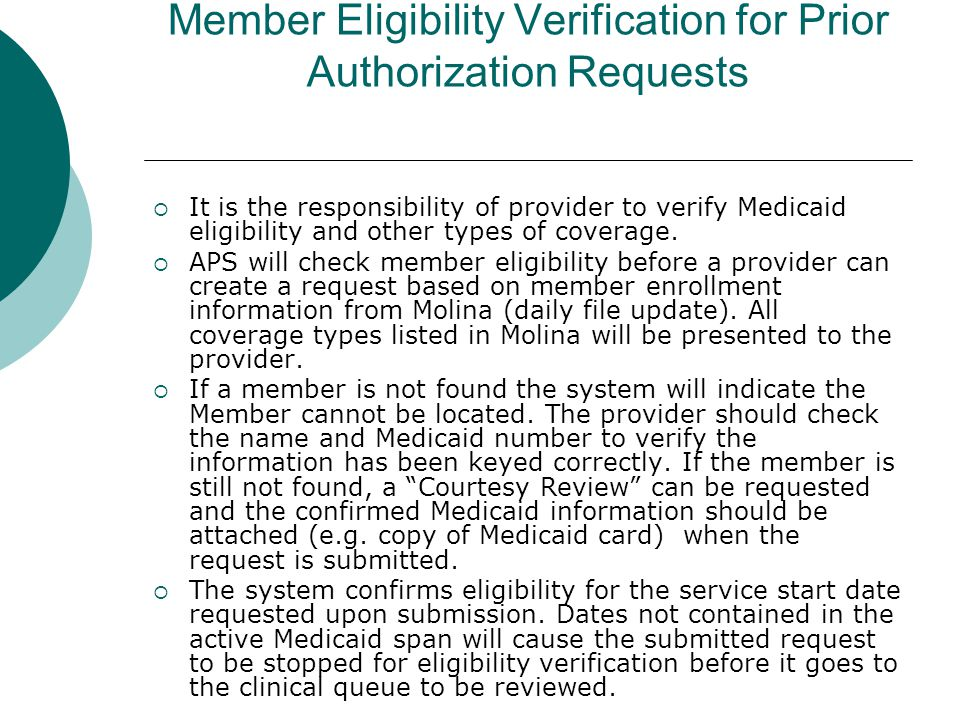 Member Eligibility Verification for Prior Authorization Requests  It is the responsibility of provider to verify Medicaid eligibility and other types of coverage.