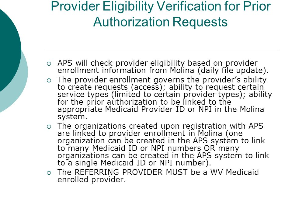 Provider Eligibility Verification for Prior Authorization Requests  APS will check provider eligibility based on provider enrollment information from Molina (daily file update).