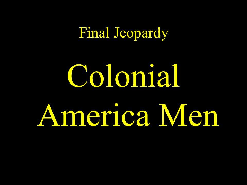 $100 $200 $300 $400 $500 Colonial America II Colonial America III Revolutionary War I War IRevolutionary War II Revolutionary War III Colonial America I