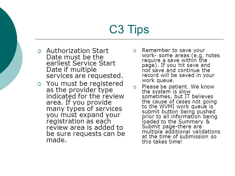 C3 Tips  Authorization Start Date must be the earliest Service Start Date if multiple services are requested.