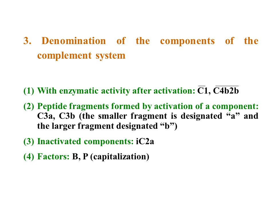 3. Denomination of the components of the complement system (1)With enzymatic activity after activation: C1, C4b2b (2)Peptide fragments formed by activ