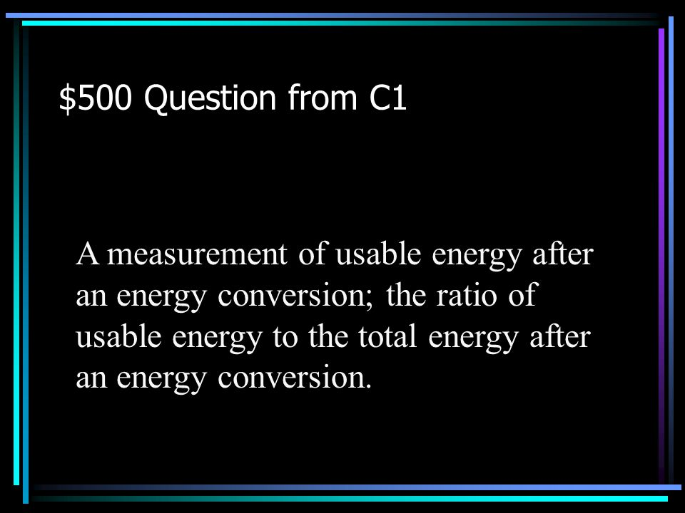 $400 Answer from C1 What is the Law of Conservation of Energy Back to Jeopardy