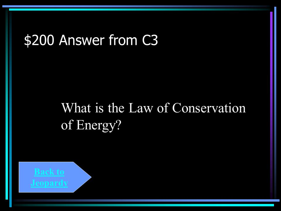 $200 Question from C3 Energy is converted from one form To another is consistent with the _____________________________.