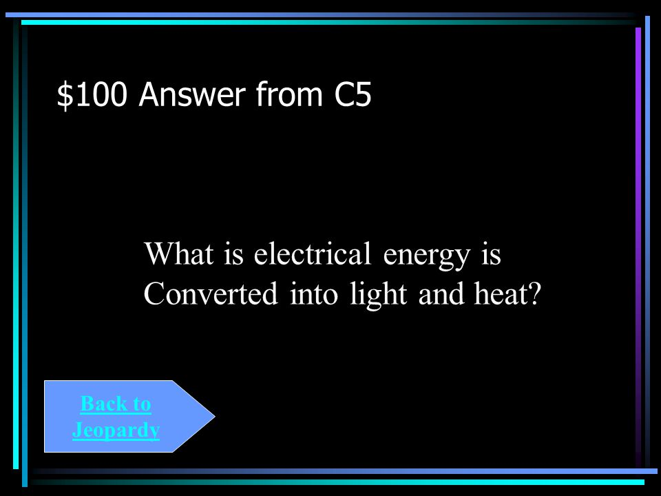 $100 Question from C5 Use the Interpreting Visuals diagram of the kitchen. This is a description of the energy conversions performed by the lamp.