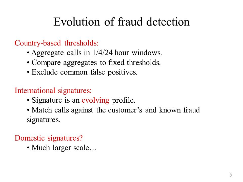 5 Evolution of fraud detection Country-based thresholds: Aggregate calls in 1/4/24 hour windows.