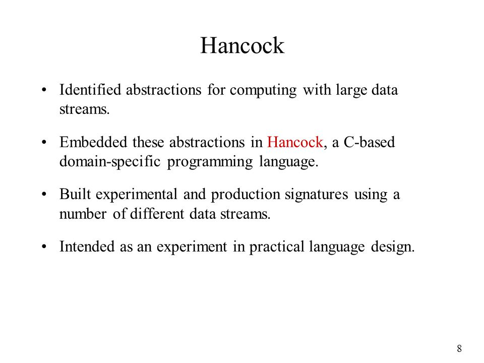8 Hancock Identified abstractions for computing with large data streams.