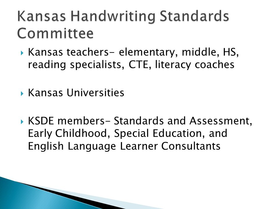  Kansas teachers- elementary, middle, HS, reading specialists, CTE, literacy coaches  Kansas Universities  KSDE members- Standards and Assessment, Early Childhood, Special Education, and English Language Learner Consultants