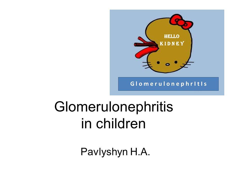Glomerulonephritis in children Pavlyshyn H.A.