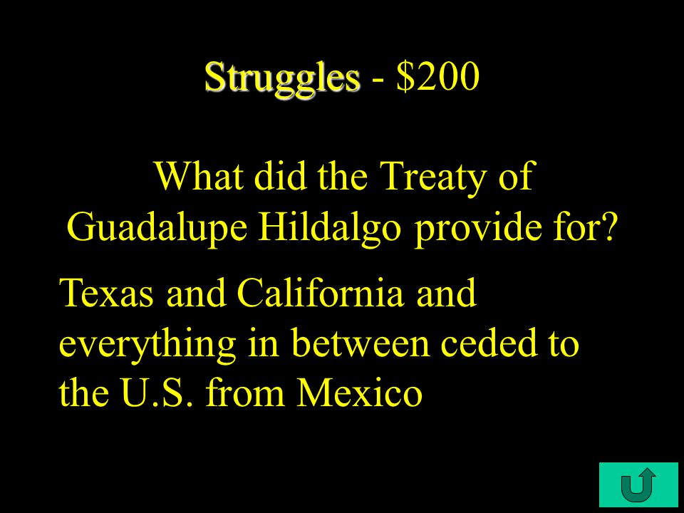 C3-$100 Struggles Struggles - $100 This treaty ended the Mexican- American War.