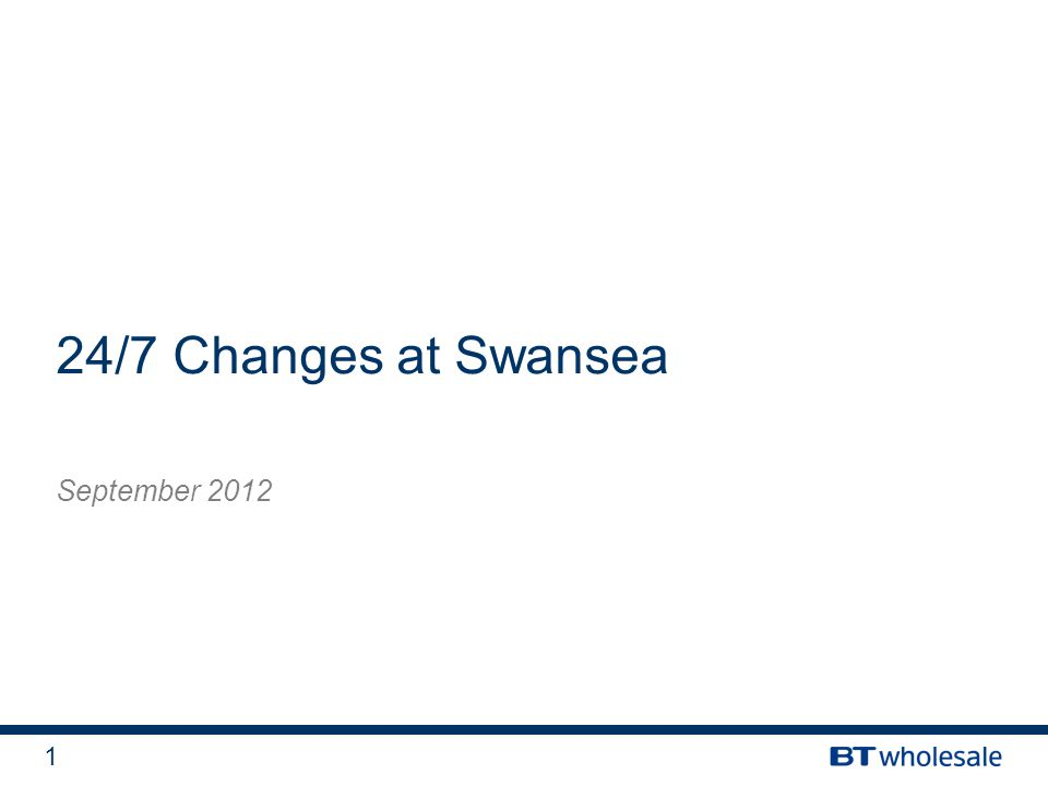 1 24/7 Changes at Swansea September 2012