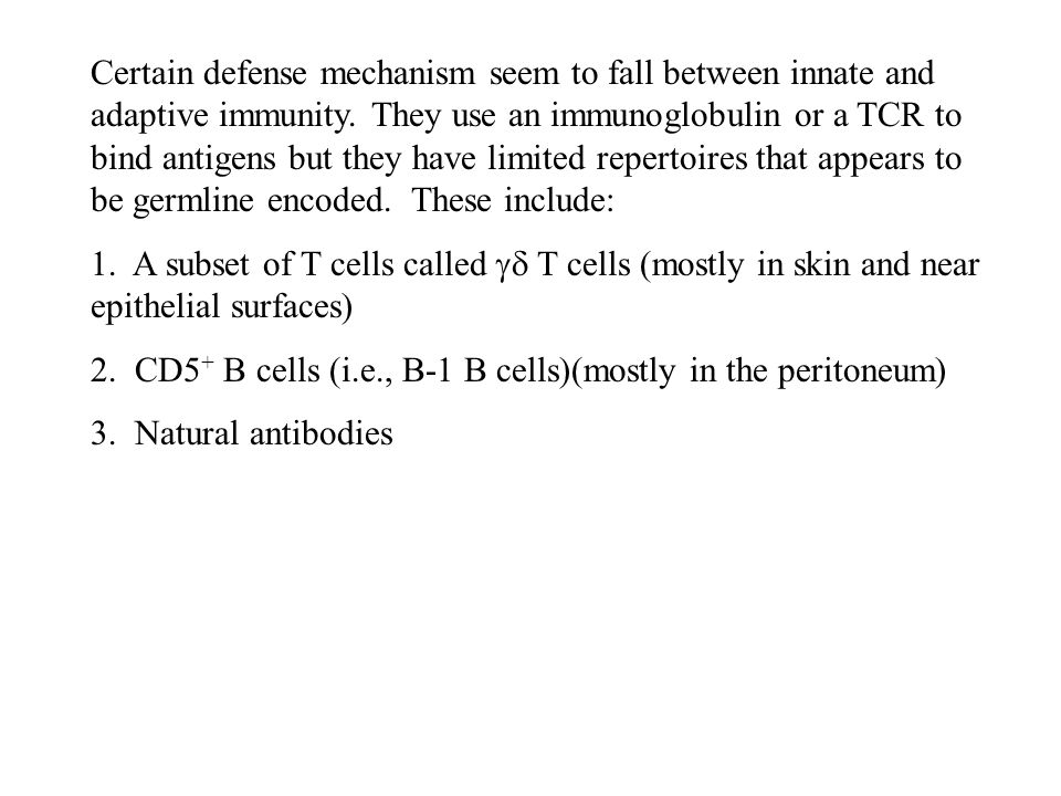 Certain defense mechanism seem to fall between innate and adaptive immunity. They use an immunoglobulin or a TCR to bind antigens but they have limite
