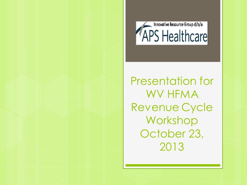 Presentation for WV HFMA Revenue Cycle Workshop October 23, 2013