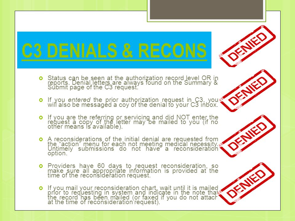 C3 DENIALS & RECONS  Status can be seen at the authorization record level OR in reports.