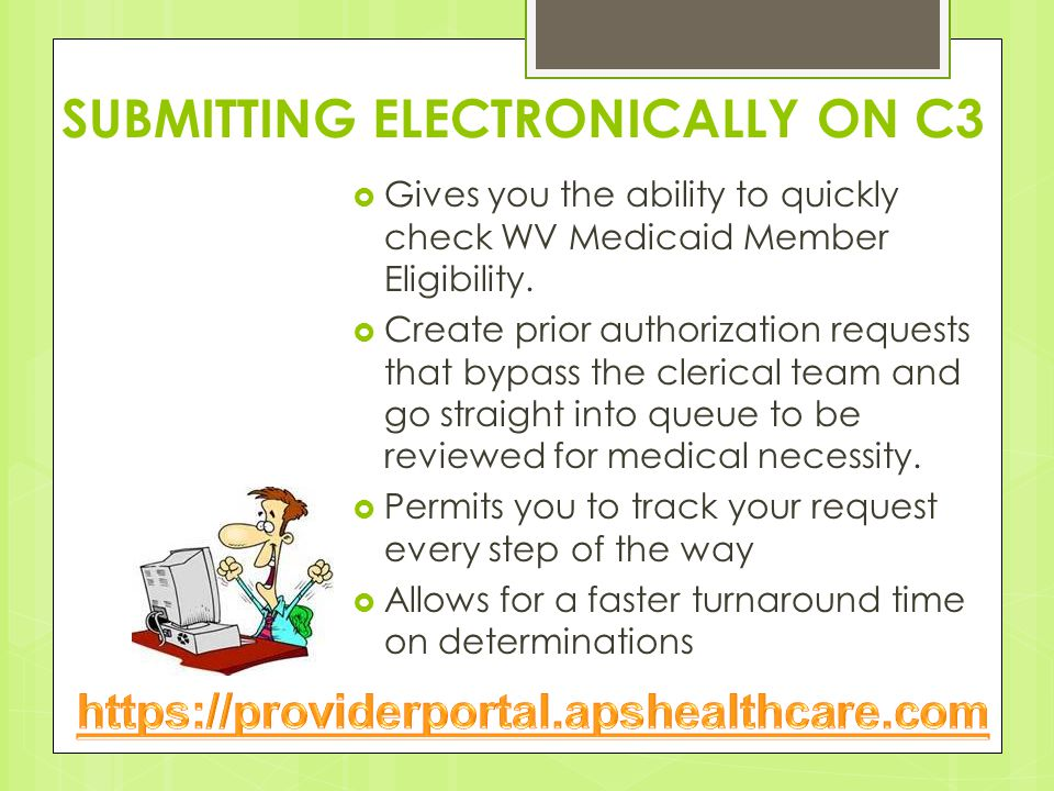 SUBMITTING ELECTRONICALLY ON C3  Gives you the ability to quickly check WV Medicaid Member Eligibility.