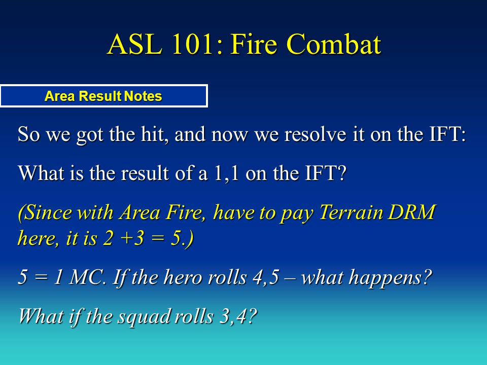 ASL 101: Fire Combat So we got the hit, and now we resolve it on the IFT: What is the result of a 1,1 on the IFT? (Since with Area Fire, have to pay T
