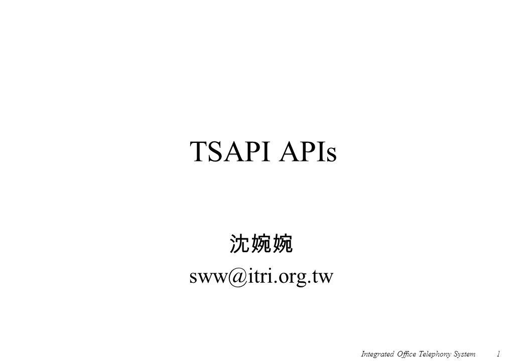 Integrated Office Telephony System1 TSAPI APIs 沈婉婉 sww@itri.org.tw