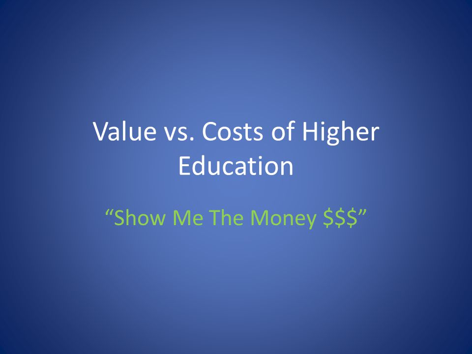 Value vs. Costs of Higher Education Show Me The Money $$$