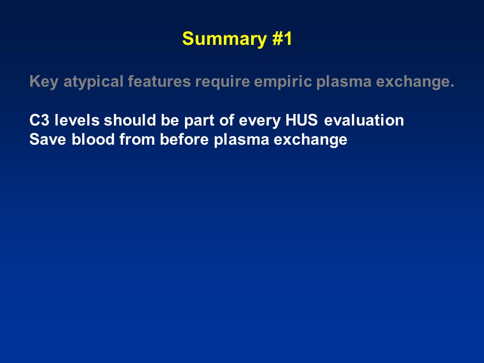 Summary #1 Key atypical features require empiric plasma exchange.