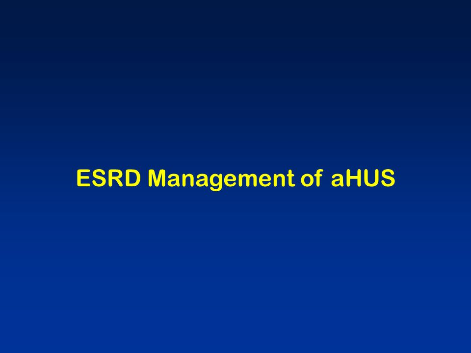 ESRD Management of aHUS