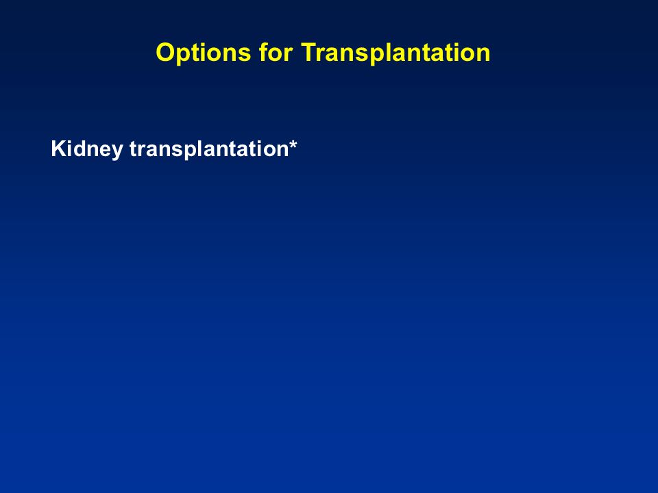 Options for Transplantation Kidney transplantation*