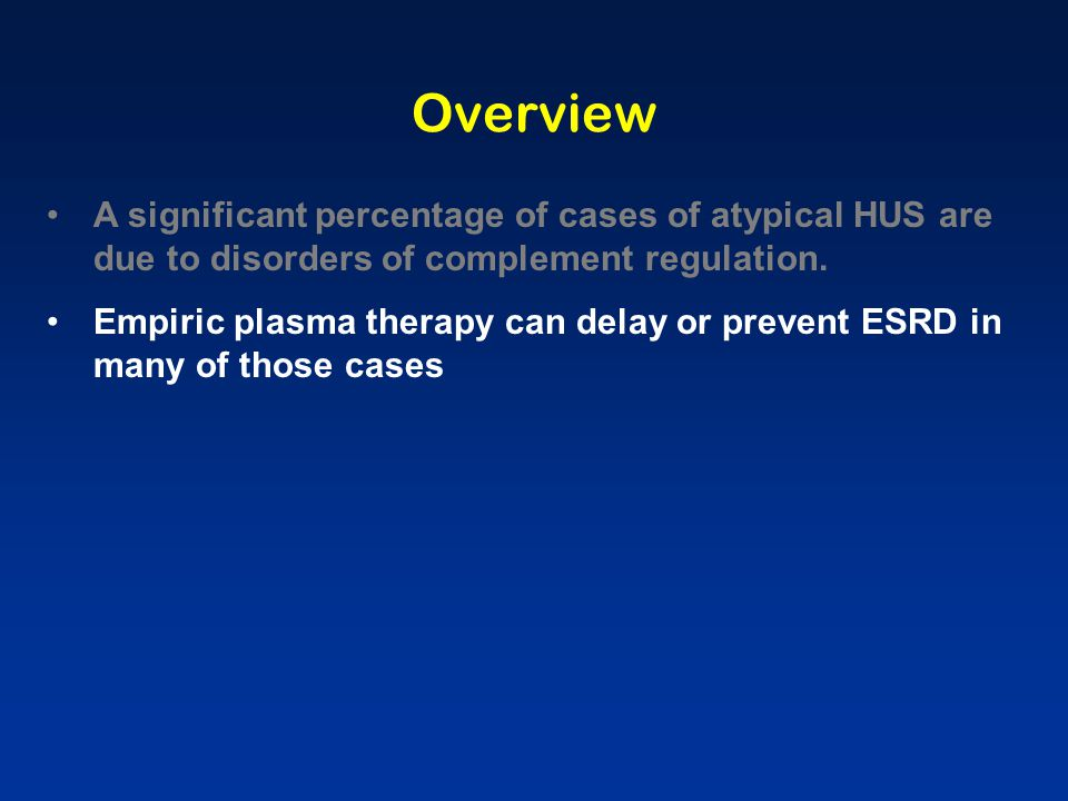 Overview A significant percentage of cases of atypical HUS are due to disorders of complement regulation.